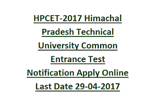 HPCET-2017 Himachal Pradesh Technical University Common Entrance Test Notification Apply Online Last Date 29-04-2017