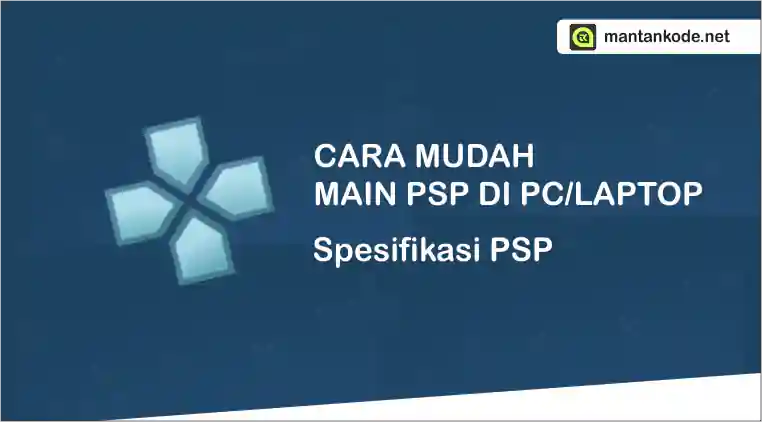 Tips Mudah! Main Game dan Spesifikasi PSP di Laptop/PC - mantankode