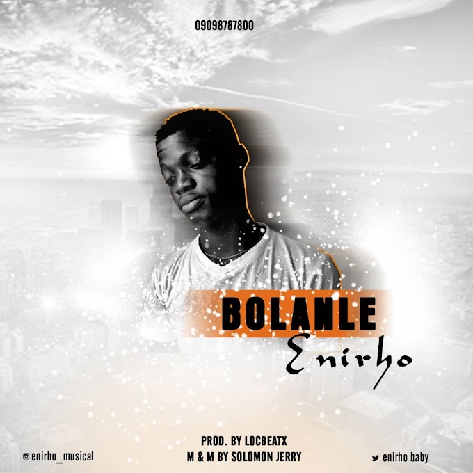 Music: Enirho - Bolanle (prod. by solomon jerry)