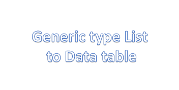 How to convert any generic type list to Data table? | AspBucket