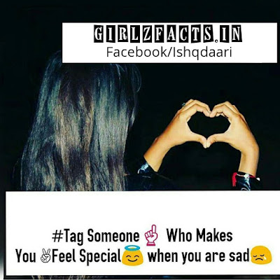 Tag someone Who Makes You Feel Special  When you are sad