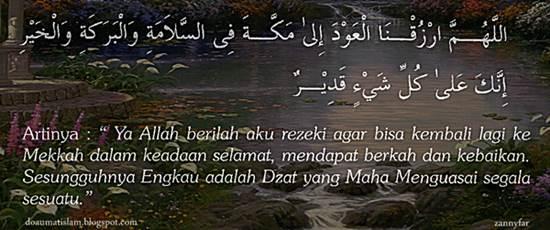 Ya Allah berilah aku rezeki agar bisa kembali lagi ke Mekkah dalam keadaan selamat, mendapat berkah dan kebaikan. Sesungguhnya Engkau adalah Dzat yang Maha Menguasai segala sesuatu