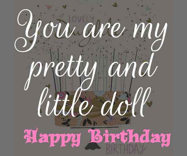 ❝ You are my pretty and little doll, happy birthday to you. ❞