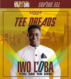 MUSIC: Tee Dreads - Iwo Loba