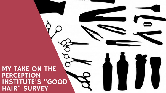"Header image that reads ""My Take on the Perception Institute's ""Good Hair"" Survey"""