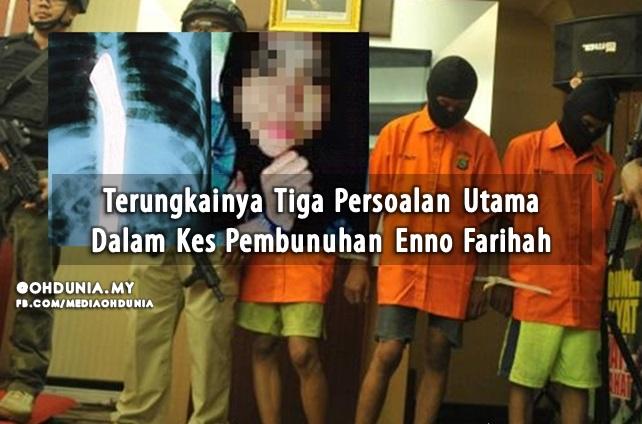 Terungkainya Tiga Persoalan Utama Dalam Kes Pembunuhan Enno Farihah