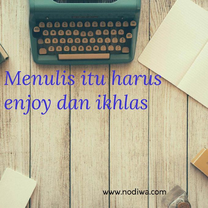 Menulis itu harus enjoy dan ikhlas