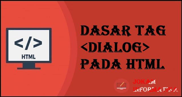 Dasar Atribut Tagging <dialog> Pada Bahasa Pemrograman HTML - JOKAM INFORMATIKA