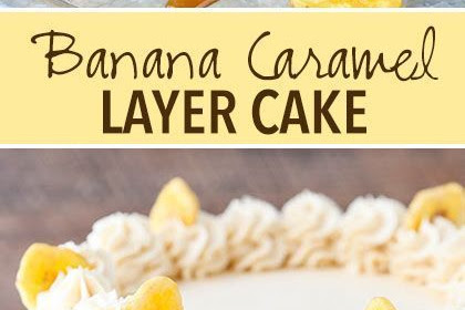 CARAMEL BANANA LAYER CAKE