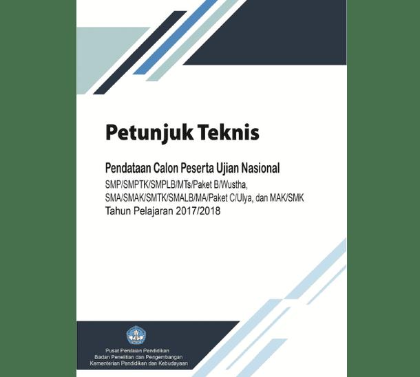 Petunjuk Teknis Pendataan Calon Peserta UN (Ujian Nasional) SMP/SMPTK/SMPLB/MTs/Paket B/Wustha, SMA/SMAK/SMTK/SMALB/MA/Paket C/Ulya, dan MAK/SMK Tahun Pelajaran 2017/2018