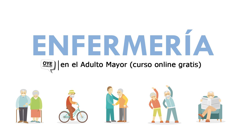 Curso online gratis de Enfermería en el Adulto Mayor | Oye Juanjo!