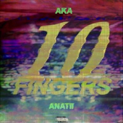 AKA ft. Anatii- 10 Fingers (2k17)   Download