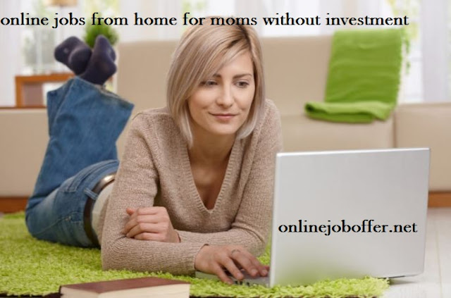 Legit Online Jobs For Moms From Home Without Investment
