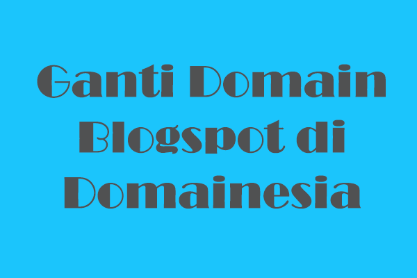 Cara Mengganti Domain Blogspot Di Domainesia Dengan Mudah Adsense