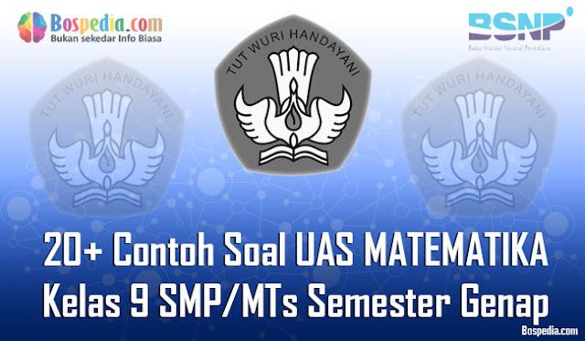20+ Contoh Soal UAS MATEMATIKA Kelas 9 SMP/MTs Semester Genap Terbaru