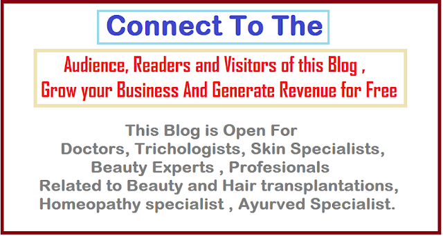 This Blog is Open For Doctors, Trichologists, Skin Specialists, Beauty Experts , Profesionals related to Beauty and Hair transplantations, Homeopathy specialist , Ayurved Specialist