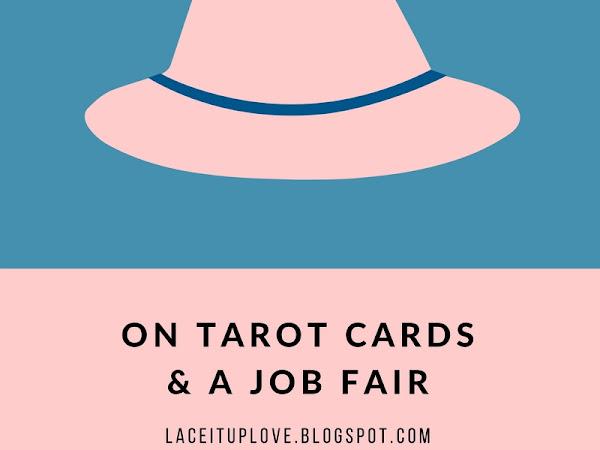 ON TAROT CARDS & A JOB FAIR