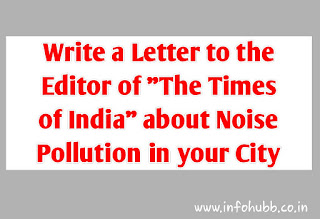 "Write a Letter to the Editor of ""The Times of India"" about Noise Pollution in your City, noise pollution"