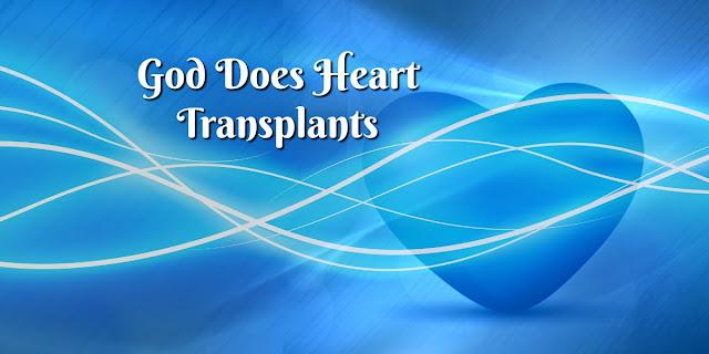 ♥ God Does Heart Transplants - Ezekiel 36:26