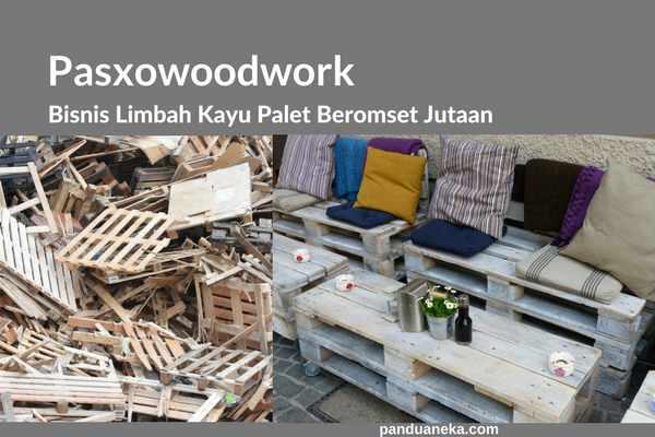 Pasxowoodwork, Menyulap Limbah kayu palet menjadi mebel berharga jutaan rupiah