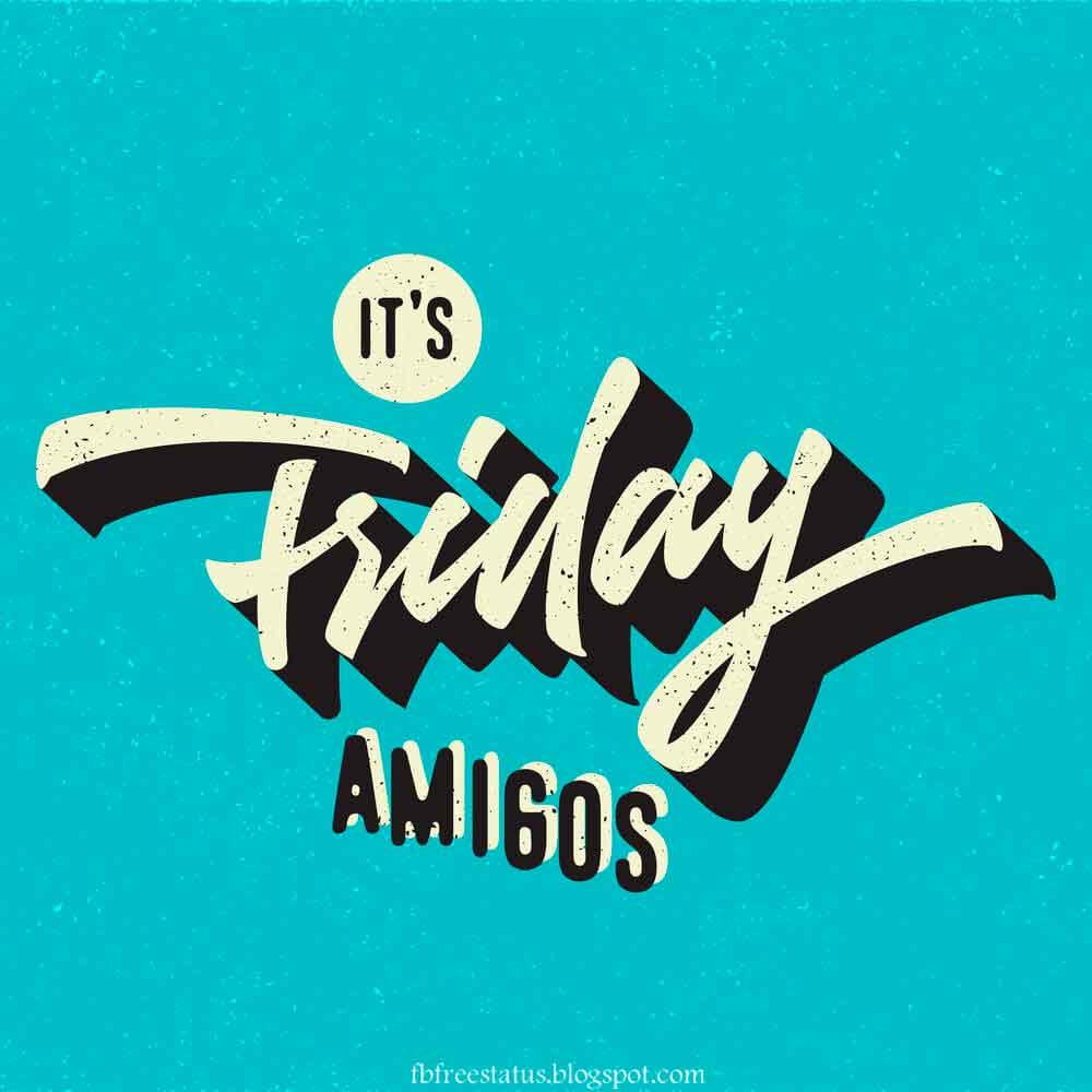 Its Friday Amigos.
