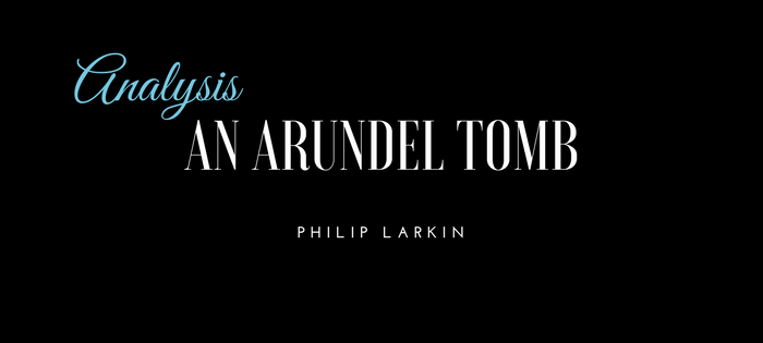 Analysis of Philip Larkin's An Arundel Tomb