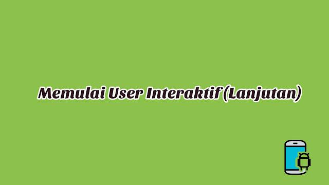 Materi 3 - Memulai User Interaktif (Lanjutan)