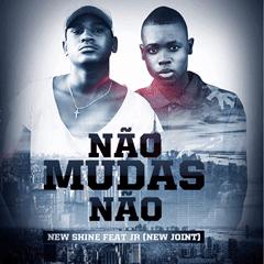 New Shine Feat. Jr (New Joint) - Não Mudas Não