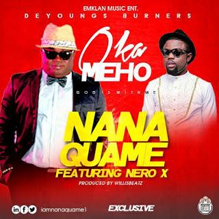 [New Music] Nana Quame ft Nero X ~ Oka meho  (Prod. By Wilis Beatz)