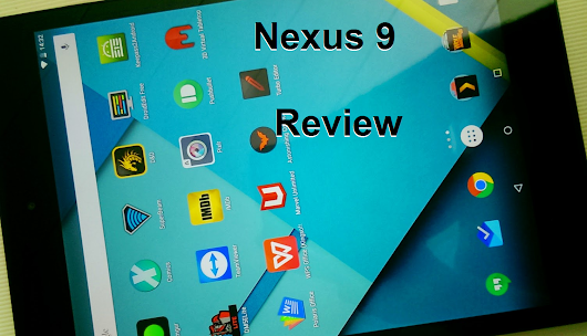 Nexus 9 - A Review of My First Tablet