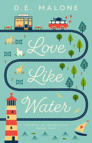 Love Like Water (Hearts in Hendricks Book 1) by D. E. Malone