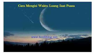 10 Tips Mengisi Waktu Luang Di Bulan Suci Ramadhan Yang Penuh Berkah