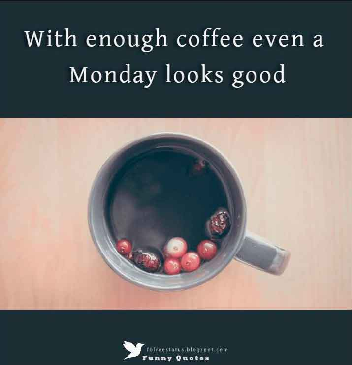 With enough coffee even a Monday looks good