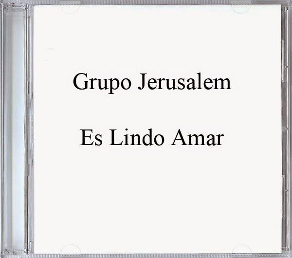 Grupo Jerusalem-Es Lindo Amar-