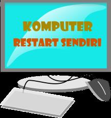 Cara Memperbaiki Komputer Yang Sering Restart Sendiri