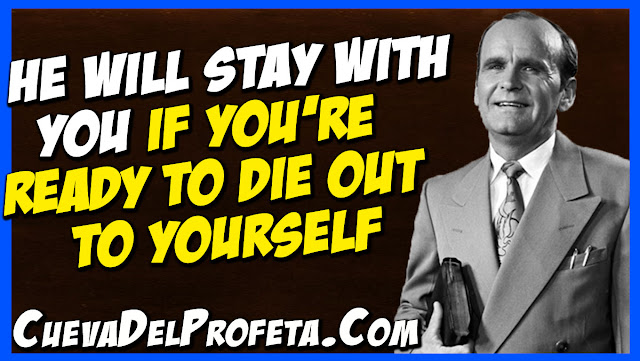 He will stay with you if you are ready to die out to yourself - William Marrion Branham Quotes
