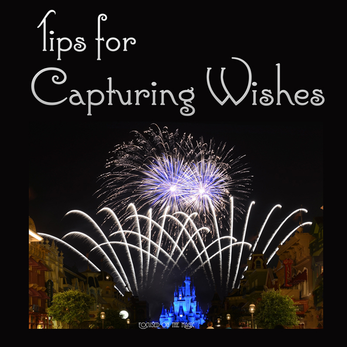 Focused on the Magic - Tips for Capturing Wishes Fireworks