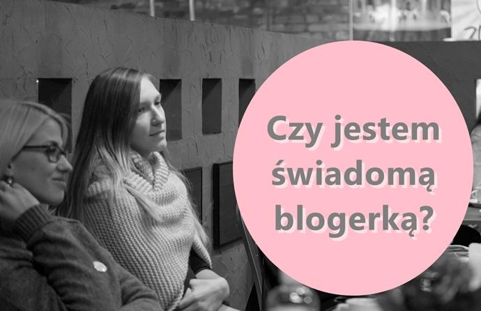 Czy jestem świadomą blogerką?