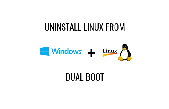 For Windows OS who want to try Linux without completely removing Windows OS How to remove Linux installation from dual boot with Windows OS?