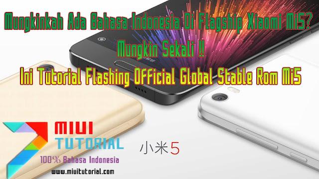Mungkinkah Ada Bahasa Indonesia Di Flagship Xiaomi Mi5? Mungkin Sekali: Ini Tutorial Flashing Official Global Stable Rom Mi5