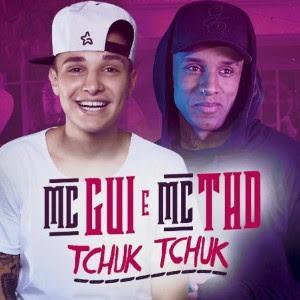 Baixar Musica Tchuk Tchuk MC Gui e MC THD Gratis