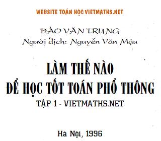 sach Lam the nao de hoc tot toan pho thong - Tap 1 - Dao Van Trung