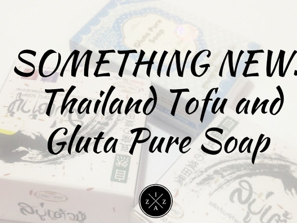 SOMETHING NEW | Thailand's Tofu and Gluta Pure Soap