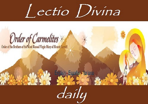 Daily LECTIO DIVINA from the Order of the Brothers of the Most Blessed Virgin Mary of Mount Carmel