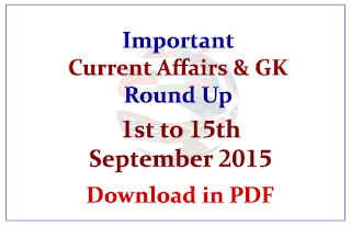 Important Current Affairs and GK Round Up- 1st to 15th September 2015- Download in PDF