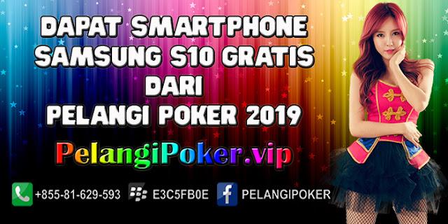 Dapat-Smartphone-Samsung-S10-Gratis-Dari-Pelangi-Poker-2019