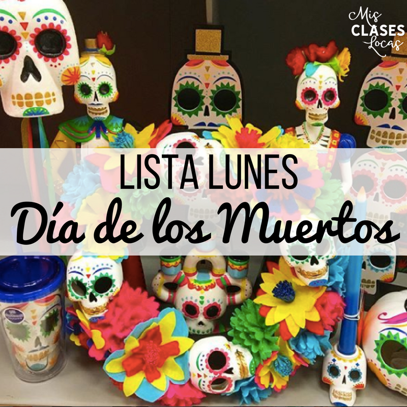 lista lunes: Día de los muertos in Spanish class - Mis Clases Locas