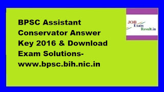 BPSC Assistant Conservator Answer Key 2016 & Download Exam Solutions-www.bpsc.bih.nic.in