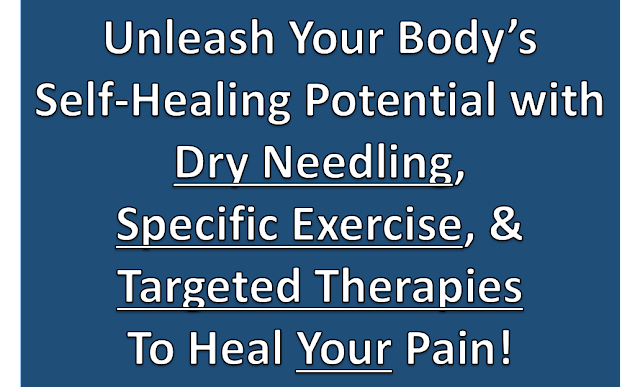 Unleash Your Body's Self-Healing Potential with Dry Needling, Specific Exercise and Targeted Therapies to Heal Your Pain!