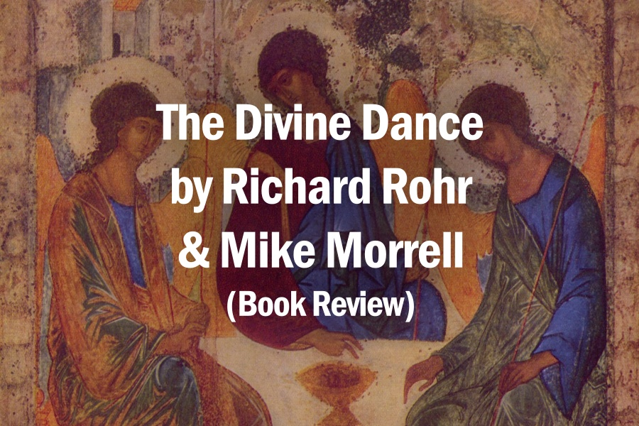 The Divine Dance by Richard Rohr & Mike Morrell (Book Review)